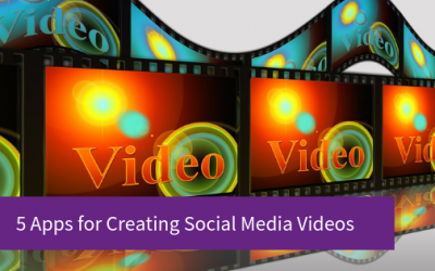 5 Apps for Creating Social Media Videos