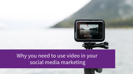 Why you need to use video in social media marketing