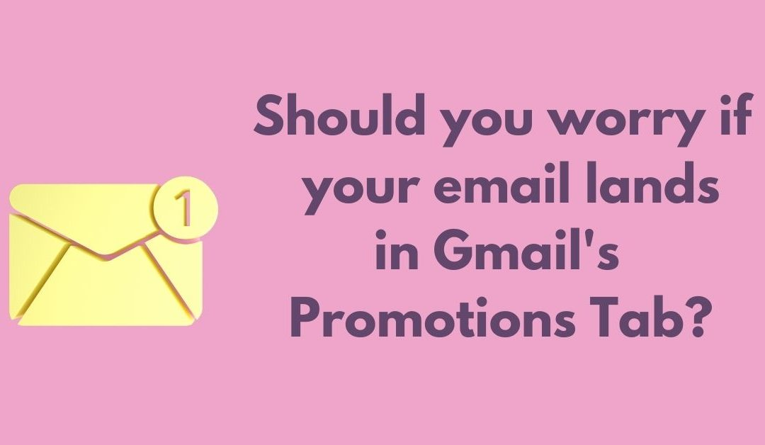 Should you worry if your emails lands in the Gmail Promotions Tab?