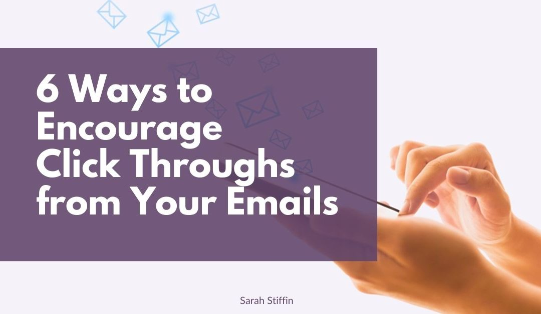 6 ways to encourage click throughs from your emails